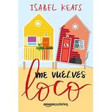 Me Vuelves Loco Isabel Keats Libro Digital Epub+kindler+pdf