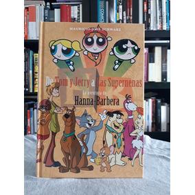De Tom Y Jerry A Las Supernenas.la Aventura De Hanna-barbera