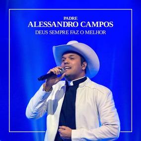 Cd Padre Alessandro Campos - Deus Sempre Faz O Melhor