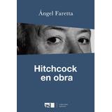Hitchcock En Obra - Ángel Faretta