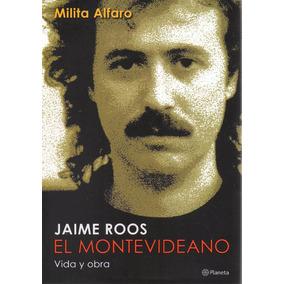 Libro: Jaime Roos El Montevideano ( Milita Alfaro)