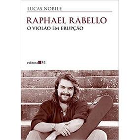 Raphael Rabello: O Violão Em Erupção - Lucas Nobile