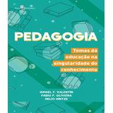 Pedagogia - Temas Da Educacao Na Singularidade Do Conhecimen