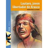 Libro Lautaro, Joven Libertador De Arauco