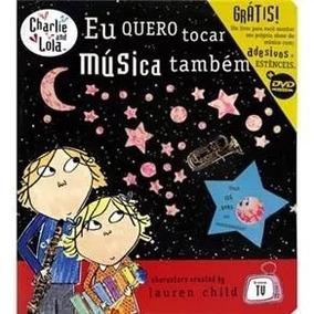 Charlie & Lola Eu Quero Tocar Musica Também Dvd + Livro Novo