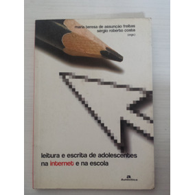 Livro Leitura E Escrita De Adolescentes Na Internet E Na Esc