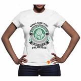 Camiseta Palmeiras Nunca Subestime Poder Mulher Ama Futebol
