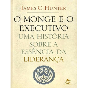 O Monge E O Executivo - James C. Hunter - Livro Fisico