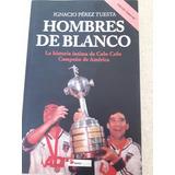 Hombres De Blanco Historia Intima De Colo Colo Campeon