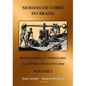 Livro Moedas De Cobre Do Brasil - 1695 A 1818 Volume I