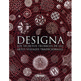 Libro Designa: Los Secretos Tecnicos De Las Artes Visuales D