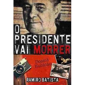 O Presidente Vai Morrer - Ramiro Batista