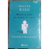 Manual Para No Morir De Amor. Walter Riso.