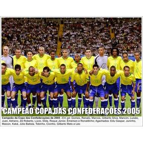 Poster Seleção Brasileira - Campeão Copa Confederações 2005. R  24 90 42bc70de69751
