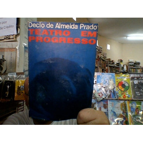 Teatro Em Progresso: Crítica Teatral (1955-1964) Décio De Al