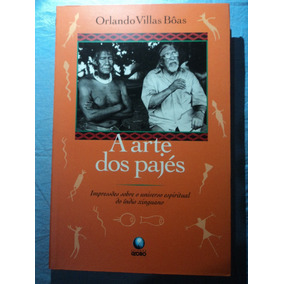 Livro-a Arte Dos Pajés:orlando Villas Bôas:índio Xingu