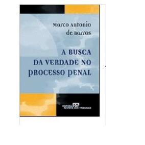 A Busca Da Verdade No Processo Penal Marco Antonio De Barros