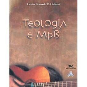 Teologia E Mpb - Carlos Eduardo B Calvani