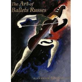 Livro The Art Of Ballets Russes Alexander Schouvaloff