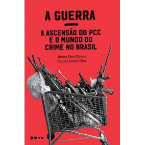 Guerra, A - A Ascensao Do Pcc E O Mundo Do Crime No Brasil