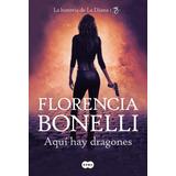 Aquí Hay Dragones - Florencia Bonelli - Nuevo Libro - 3 X 1