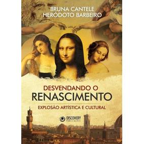 Desvendando O Renascimento - Explosão Artística E Cultural