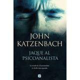 Jaque Al Psicoanalista - John Katzenbach - Ediciones B