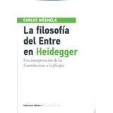 La Filosofía Del Entre En Heidegger - Carlos Másmela
