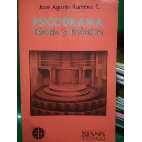 Psicodrama Teoría Y Práctica , José Agustín Ramírez T.