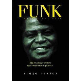 Livro - Funk - A Música Que Bate - Uma Revolução Sonora Soul