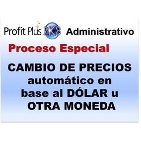Profit Plus Adm *proceso Cambio De Precios En Base A Dolar