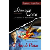 Libro : La Obtencion Del Color: Un Secreto Al Descubierto...