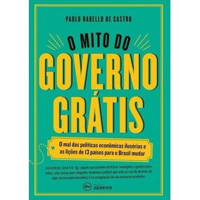 Livro - O Mito Do Governo Grátis - Paulo Rabello De Castro