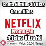 Assinatura Netfix Premium 30 Dias 1 Mês 4 Telas !