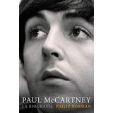 Paul Mccartney - La Biografía / Philip Norman / Digital