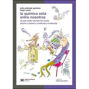 La Química Está Entre Nosotros - Julio Andrade Gamboa