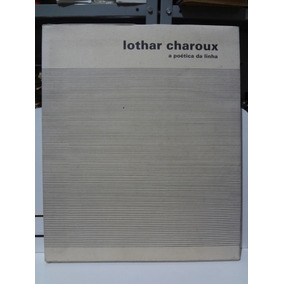 Livro Lothar Charoux A Poética Da Linha Maria Alice Milliet