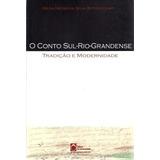 Livro O Conto Sul Rio Grandense - Tradição E Modernidade