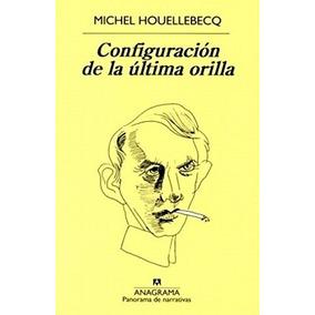 Libro Configuracion De La Ultima Orilla, Michel Houellebecq