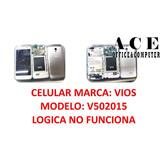Celular Marca: Vios Modelo: V502015 Logica No Funciona
