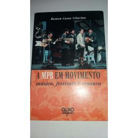 A Mpb Em Movimento Música Festivais E Censura Livro - Cm