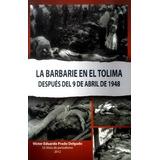 La Barbarie En El Tolima Despues Del 9 De Abril De 1948