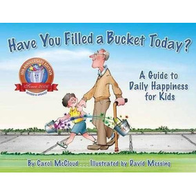Have You Filled A Bucket Today? : A Guide To Daily Happiness