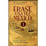 Erase Una Vez Mexico 1: De Las Cavernas Al Virreinato