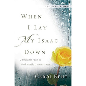 Libro When I Lay My Isaac Down: Unshakable Faith In Unthin