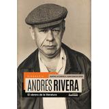 Biografía De Andrés Rivera - El Obrero De La Literatura