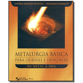 Metalurgia Basica Para Ourives E Designers