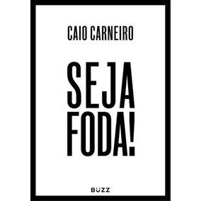 Livro Seja Foda - Caio Carneiro - Buzz
