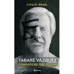 Libro: Tabare Vazquez, Compañero Del Poder ( Sergio Israel)