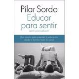 Educar Para Sentir Sentir Para Educar - Pilar Sordo - Planet